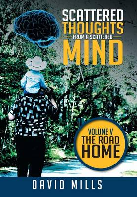 Scattered Thoughts from a Scattered Mind: Volume V the Road Home (Hardback)