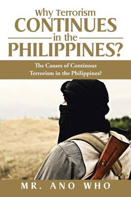 Why Terrorism Continues in the Philippines?: The Causes of Continous Terrorism in the Philippines? (Paperback)