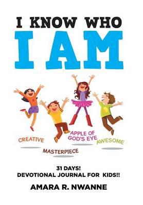 I Know Who I Am: 31 Days! Devotional Journal for Kids!! (Hardback)