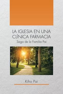 La Iglesia En Una Cl nica Farmacia: Saga de la Familia Pai (Paperback)