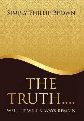 The Truth . . . . Well, It Will Always Remain (Hardback)