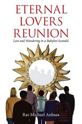 Eternal Lovers Reunion: Lost and Wandering in a Babylon Scandal (Paperback)