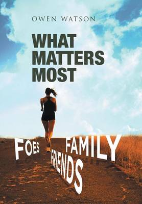 What Matters Most: Family, Friends, and Foes (Hardback)