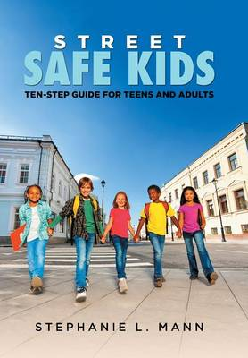 Street-Safe Kids: Ten-Step Guide for Teens and Adults (Hardback)