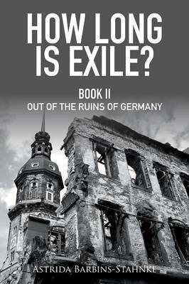 How Long Is Exile?: Book II Out of the Ruins of Germany (Paperback)