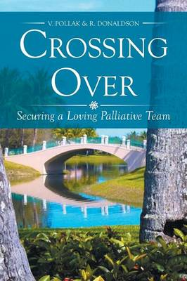 Crossing Over: Securing a Loving Palliative Team (Paperback)