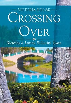 Crossing Over: Securing a Loving Palliative Team (Hardback)