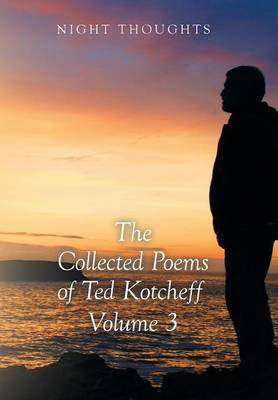 Night Thoughts: The Collected Poems of Ted Kotcheff - Volume 3 (Hardback)