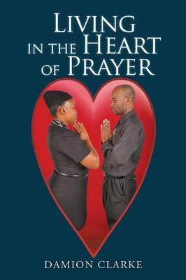 Living in the Heart of Prayer (Paperback)