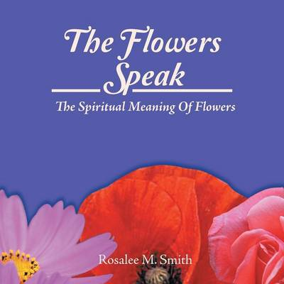 The Flowers Speak: The Spiritual Meaning of Flowers (Paperback)