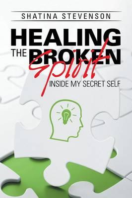 Healing the Broken Spirit: Inside My Secret Self (Paperback)