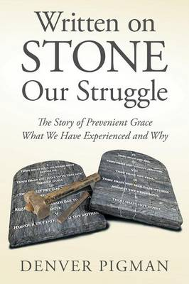 Written on Stone Our Struggle: The Story of Prevenient Grace What We Have Experienced and Why (Paperback)