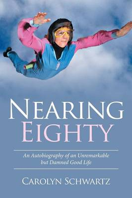 Nearing Eighty: An Autobiography of an Unremarkable But Damned Good Life (Paperback)