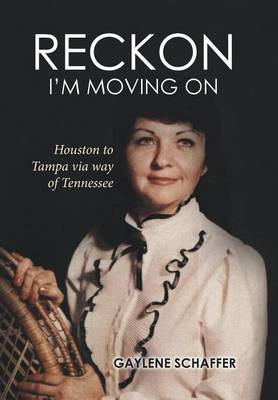 Reckon I'm Moving on: Houston to Tampa Via Way of Tennessee (Hardback)