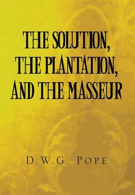 The Solution, the Plantation, and the Masseur (Hardback)