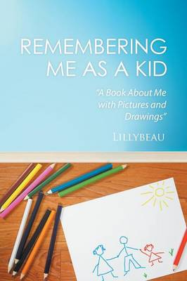 Remembering Me as a Kid: A Book about Me with Pictures and Drawings (Paperback)