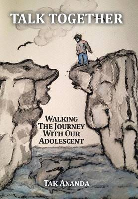 Talk Together: Walking the Journey with Our Adolescent (Hardback)