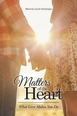 Matters of the Heart: What Love Makes You Do (Paperback)