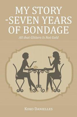 My Story -Seven Years of Bondage: All That Glitters Is Not Gold (Paperback)