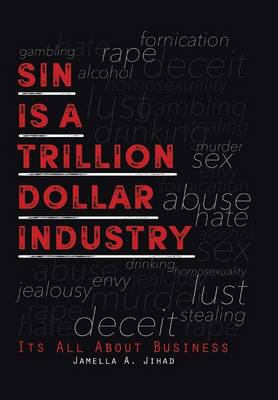 Sin Is a Trillion Dollar Industry: Its All about Business (Hardback)