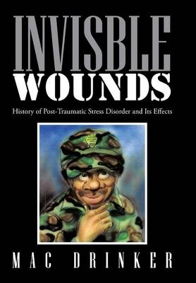 Invisble Wounds: History of Post-Traumatic Stress Disorder and Its Effects (Hardback)