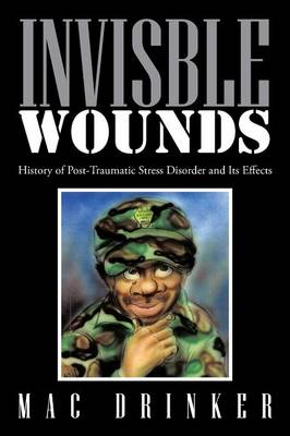 Invisble Wounds: History of Post-Traumatic Stress Disorder and Its Effects (Paperback)