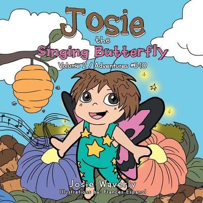 Josie the Singing Butterfly: Volume 2 / Adventures #6-10 (Paperback)