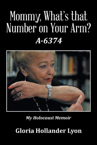 Mommy, What's That Number on Your Arm?: A-6374 (Paperback)