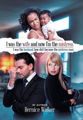 I Was the Wife, and Now I'm the Mistress (Hardback)
