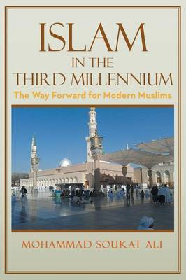Islam in the Third Millennium: The Way Forward for Modern Muslims (Paperback)