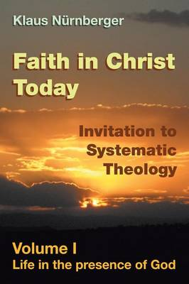 Faith in Christ Today Invitation to Systematic Theology: Volume I Life in the Presence of God (Paperback)