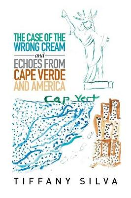 The Case of the Wrong Cream and Echoes from Cape Verde and America (Paperback)