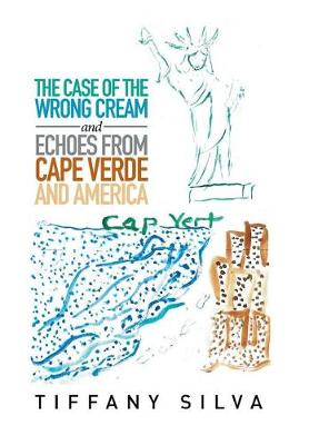 The Case of the Wrong Cream and Echoes from Cape Verde and America (Hardback)