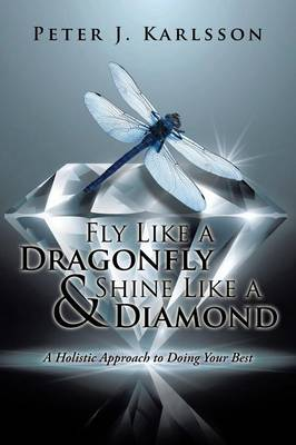 Fly Like a Dragonfly & Shine Like a Diamond: A Holistic Approach to Doing Your Best (Paperback)