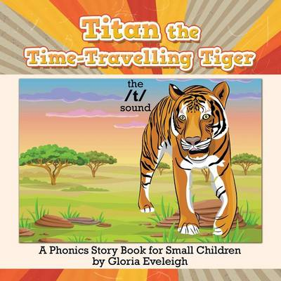 Titan the Time-Travelling Tiger: A Phonics Story Book for Small Children (Paperback)
