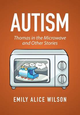 Autism: Thomas in the Microwave and Other Stories (Hardback)