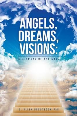 Angels, Dreams, Visions: Stairways of the Soul (Paperback)