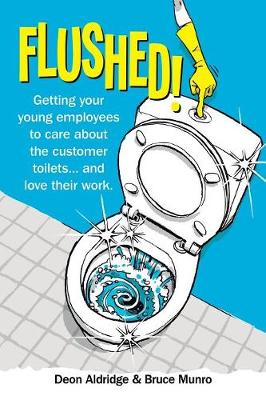 Flushed: Getting Your Young Employees to Care about the Customer Toilets . . . and Love Their Work. (Paperback)