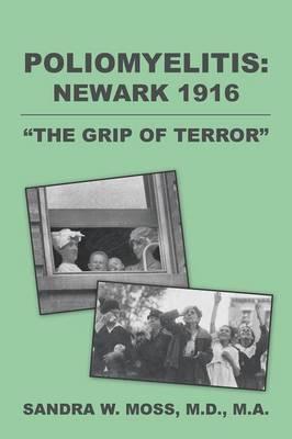 Poliomyelitis: Newark 1916: The Grip of Terror (Paperback)