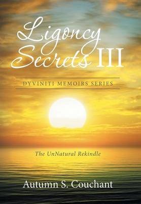 Ligoncy Secrets III: The UnNatural Rekindle (Hardback)