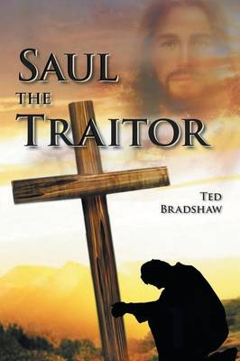 Saul - The Traitor!: A Fictionalized Biography of the Apostle Paul (Paperback)