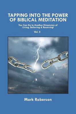 Tapping Into the Power of Biblical Meditation (Vol. 2): You Can Go to Another Dimension of Living, Believing & Receiving! (Paperback)