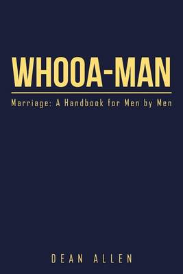 Whooa-Man: Marriage: A Handbook for Men by Men (Paperback)