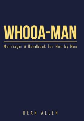 Whooa-Man: Marriage: A Handbook for Men by Men (Hardback)
