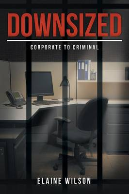 Downsized: Corporate to Criminal (Paperback)
