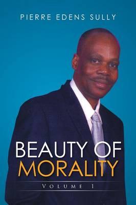 Beauty of Morality: Volume 1 (Paperback)
