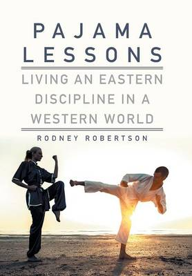 Pajama Lessons: Living an Eastern Discipline in a Western World (Hardback)