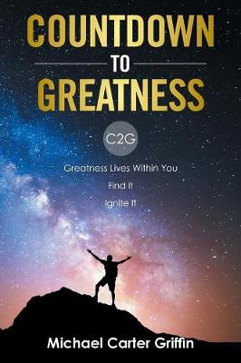 Countdown to Greatness: C2g Greatness Lives Within You Find It Ignite It (Paperback)
