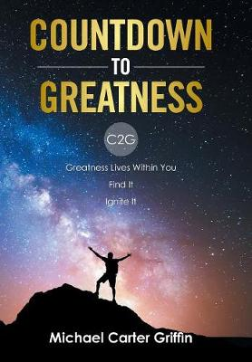 Countdown to Greatness: C2g Greatness Lives Within You Find It Ignite It (Hardback)