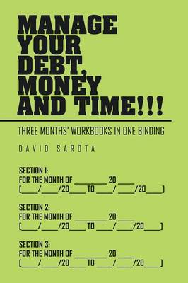 Manage Your Debt, Money and Time!!!: [three Months' Workbooks in One Binding] (Paperback)